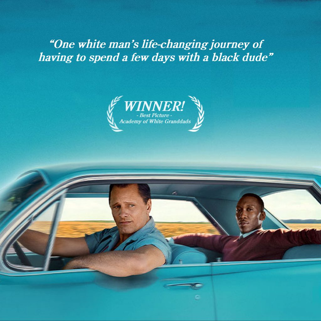 "Green Book poster with the caption ""One white man's life-changing journey of having to spend a few days with a black dude"", and ""WINNER! - Best Picture - Academy of White Granddads"""